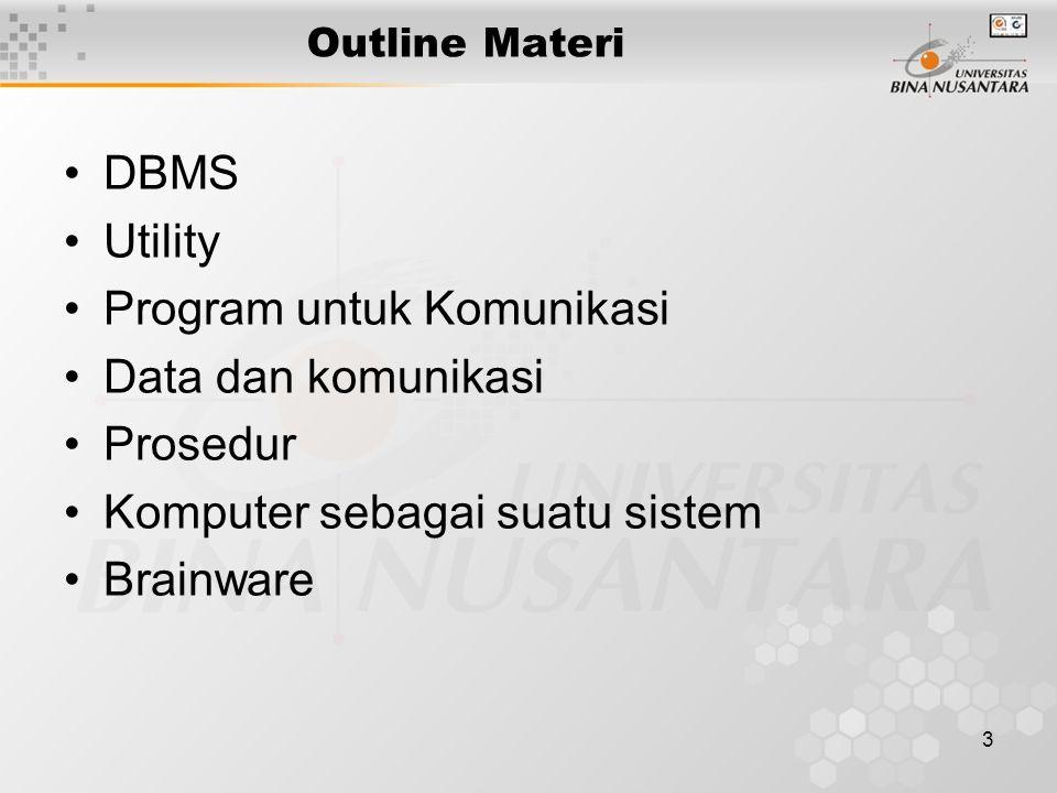 3 Outline Materi DBMS Utility Program untuk Komunikasi Data dan komunikasi Prosedur Komputer sebagai suatu sistem Brainware