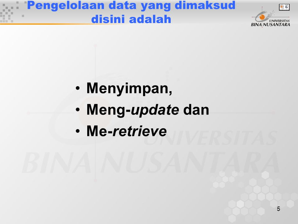 5 Pengelolaan data yang dimaksud disini adalah Menyimpan, Meng-update dan Me-retrieve