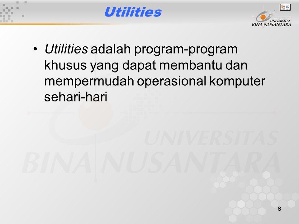 6 Utilities Utilities adalah program-program khusus yang dapat membantu dan mempermudah operasional komputer sehari-hari