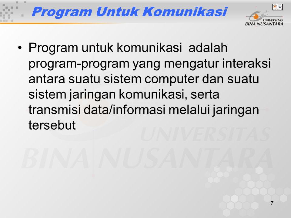7 Program Untuk Komunikasi Program untuk komunikasi adalah program-program yang mengatur interaksi antara suatu sistem computer dan suatu sistem jaringan komunikasi, serta transmisi data/informasi melalui jaringan tersebut