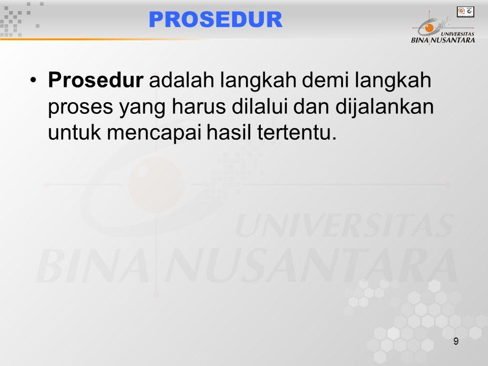9 PROSEDUR Prosedur adalah langkah demi langkah proses yang harus dilalui dan dijalankan untuk mencapai hasil tertentu.