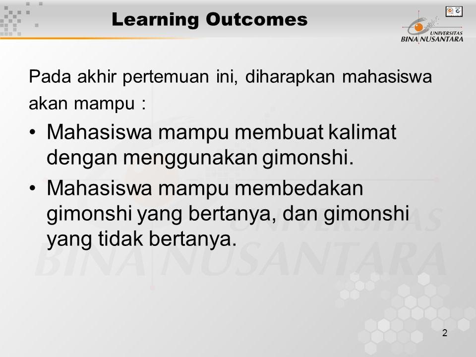 2 Learning Outcomes Pada akhir pertemuan ini, diharapkan mahasiswa akan mampu : Mahasiswa mampu membuat kalimat dengan menggunakan gimonshi.