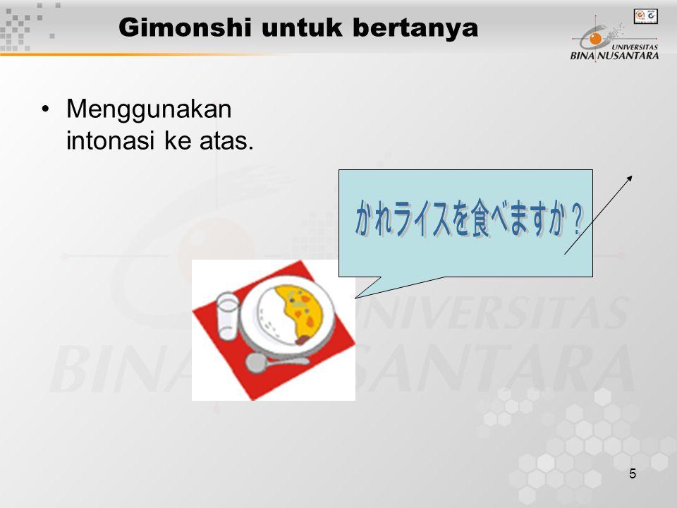 5 Gimonshi untuk bertanya Menggunakan intonasi ke atas.