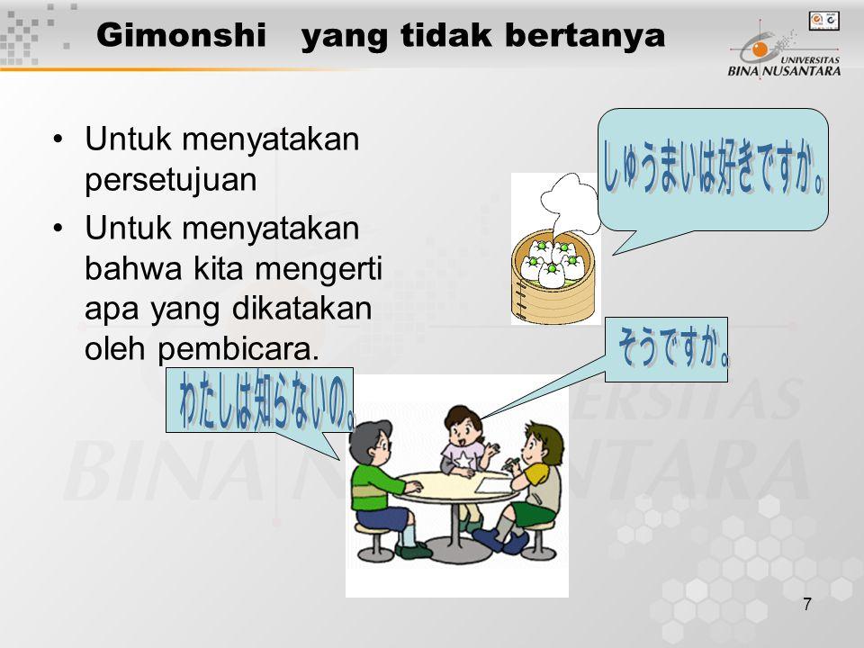 8 Kesimpulan Lihatlah perbedaan gimonshi dari intonasi Si pembicara, apakah dia bertanya, atau menyatakan pemahamannya akan pernyataan kita.