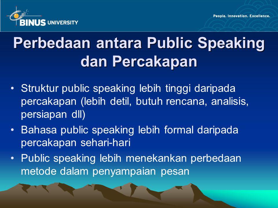 Perbedaan antara Public Speaking dan Percakapan Struktur public speaking lebih tinggi daripada percakapan (lebih detil, butuh rencana, analisis, persi