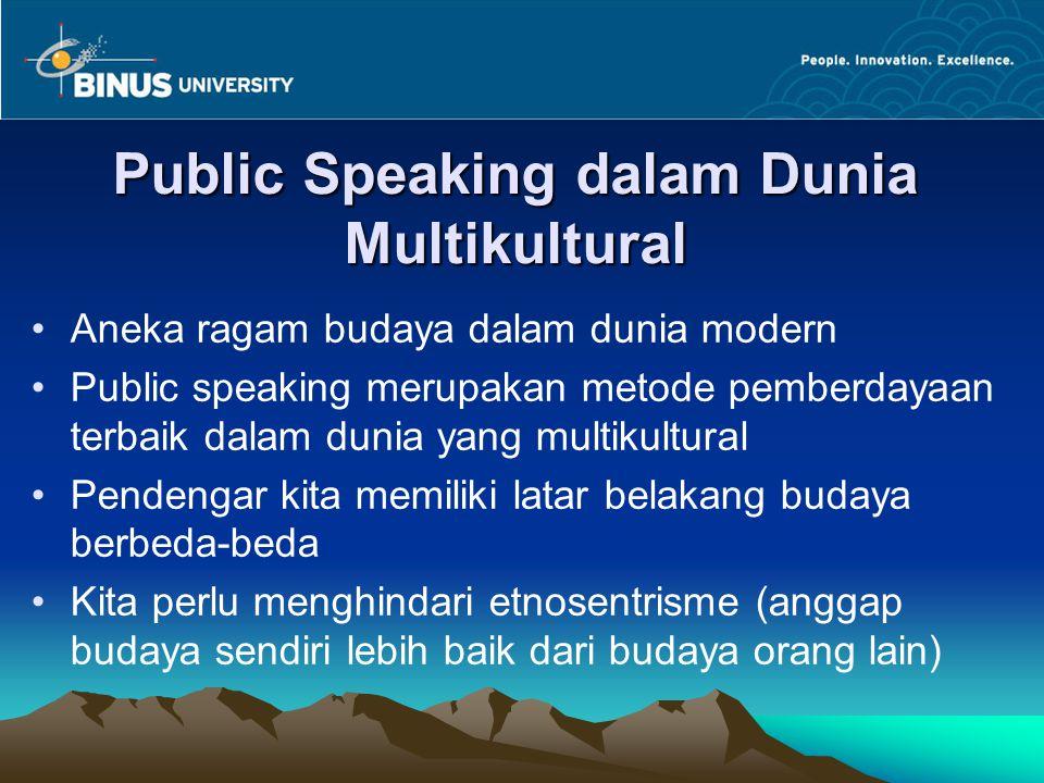 Public Speaking dalam Dunia Multikultural Aneka ragam budaya dalam dunia modern Public speaking merupakan metode pemberdayaan terbaik dalam dunia yang