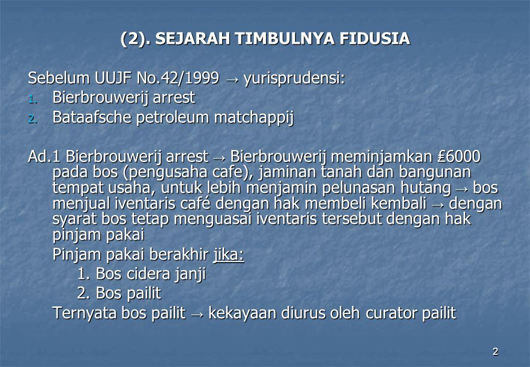 2 (2).SEJARAH TIMBULNYA FIDUSIA Sebelum UUJF No.42/1999 → yurisprudensi: 1.