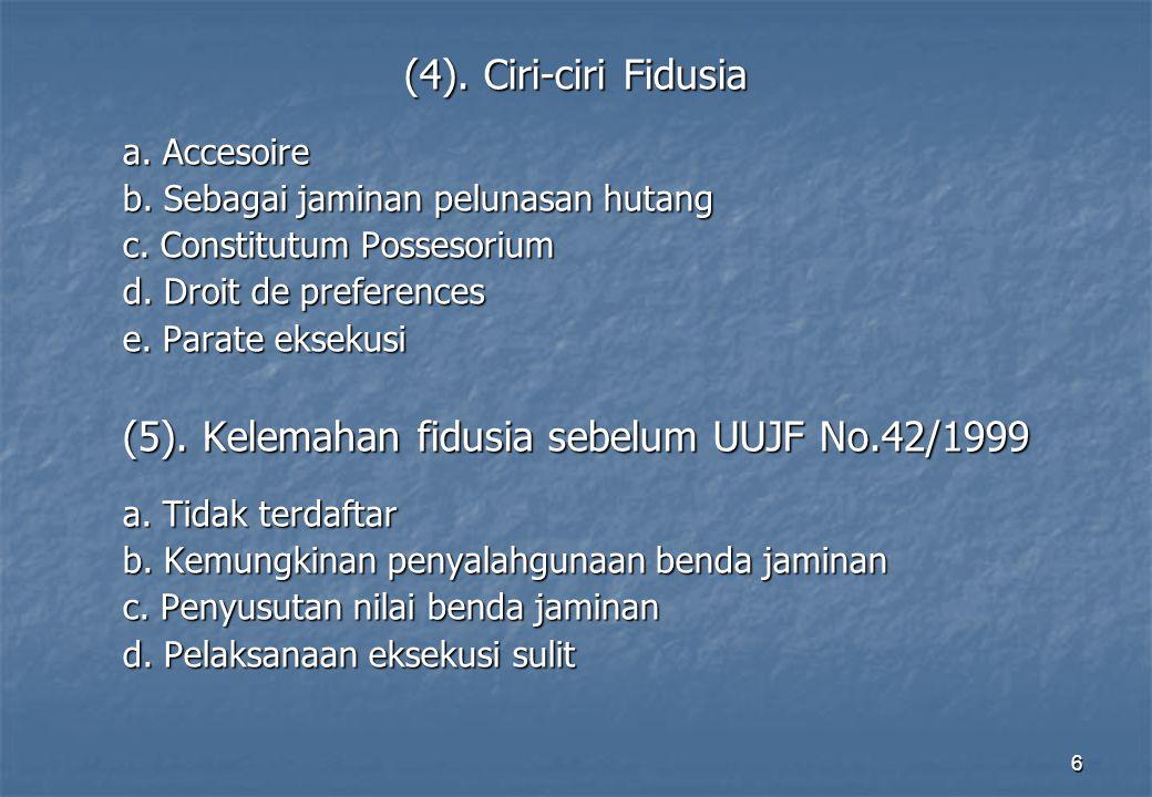 6 (4).Ciri-ciri Fidusia a. Accesoire b. Sebagai jaminan pelunasan hutang c.