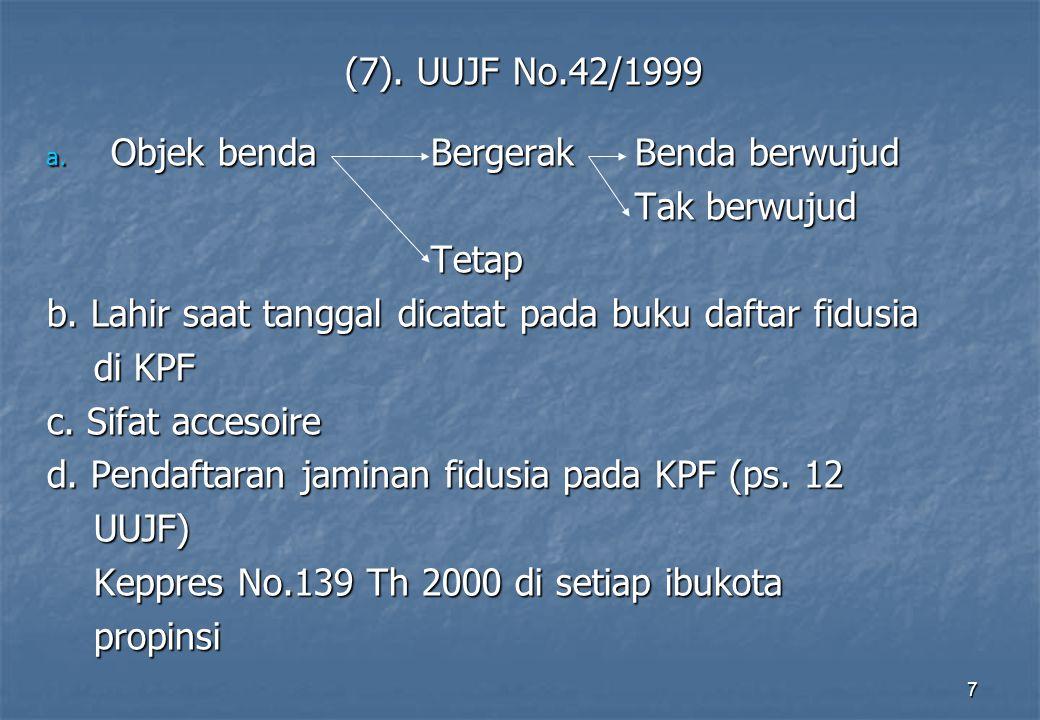 7 (7).UUJF No.42/1999 a. Objek benda Bergerak Benda berwujud Tak berwujud Tak berwujudTetap b.