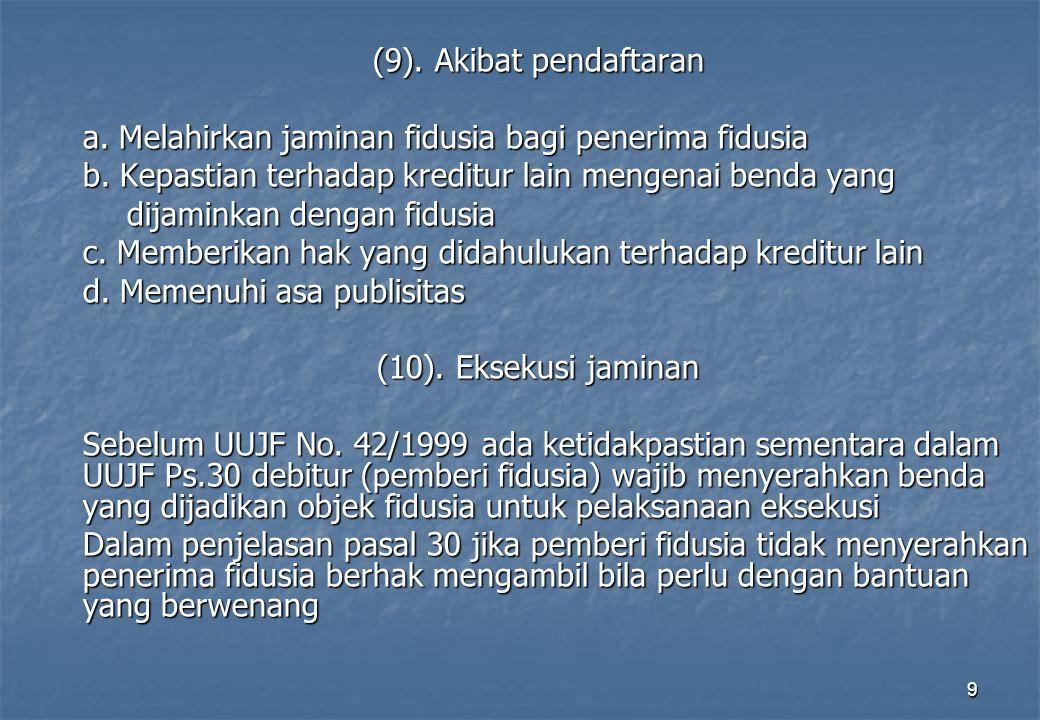 9 (9).Akibat pendaftaran a. Melahirkan jaminan fidusia bagi penerima fidusia b.