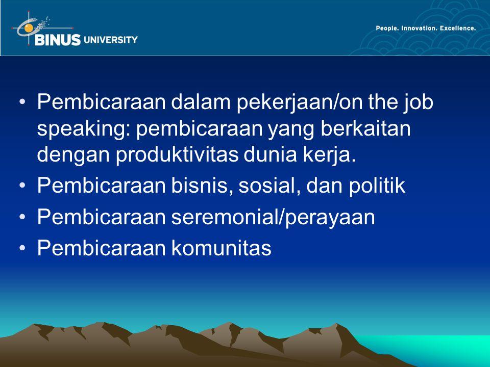 Pembicaraan dalam pekerjaan/on the job speaking: pembicaraan yang berkaitan dengan produktivitas dunia kerja.