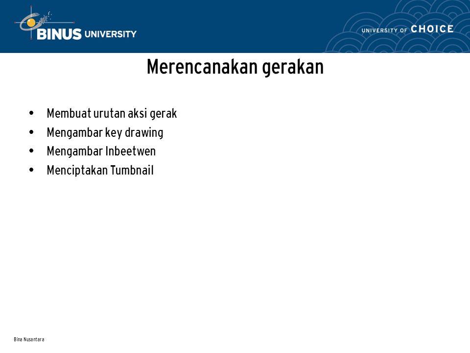 Bina Nusantara Merencanakan gerakan Membuat urutan aksi gerak Mengambar key drawing Mengambar Inbeetwen Menciptakan Tumbnail