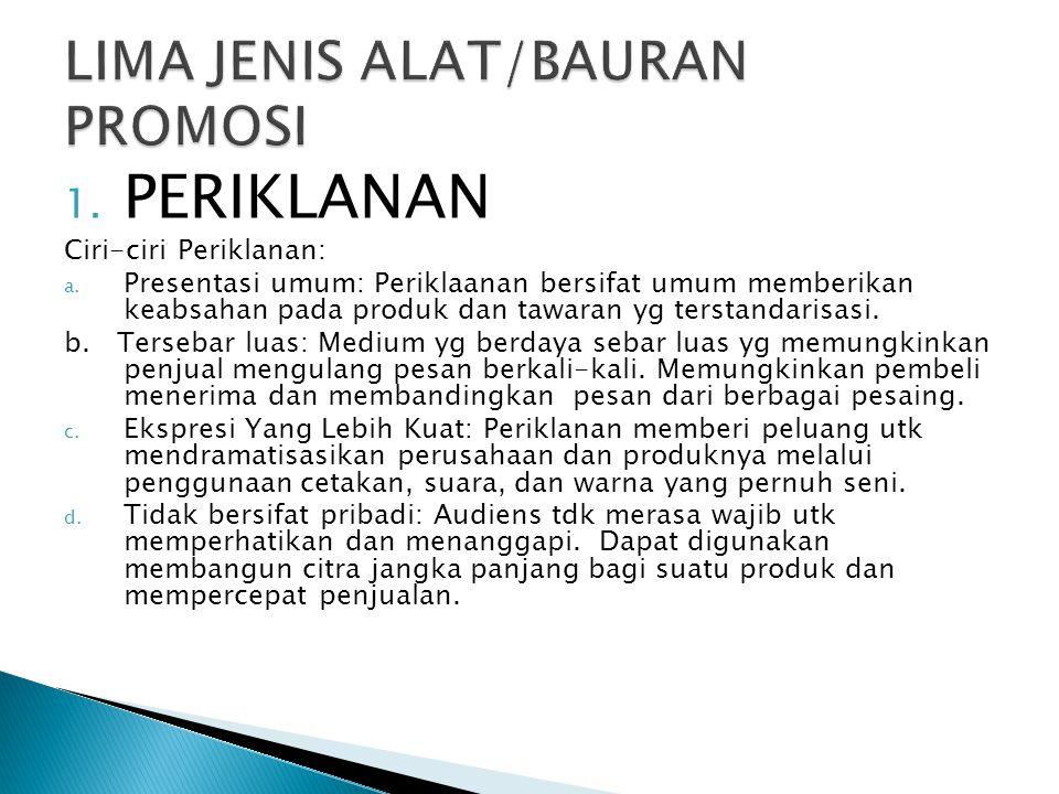 1. PERIKLANAN Ciri-ciri Periklanan: a. Presentasi umum: Periklaanan bersifat umum memberikan keabsahan pada produk dan tawaran yg terstandarisasi. b.