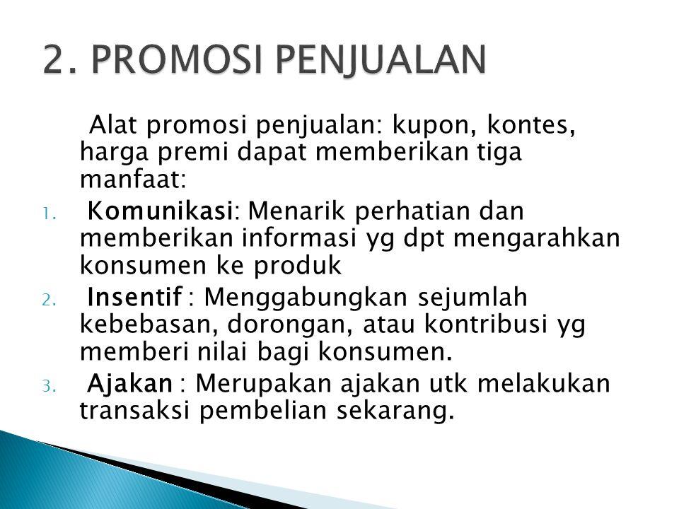 Alat promosi penjualan: kupon, kontes, harga premi dapat memberikan tiga manfaat: 1. Komunikasi: Menarik perhatian dan memberikan informasi yg dpt men