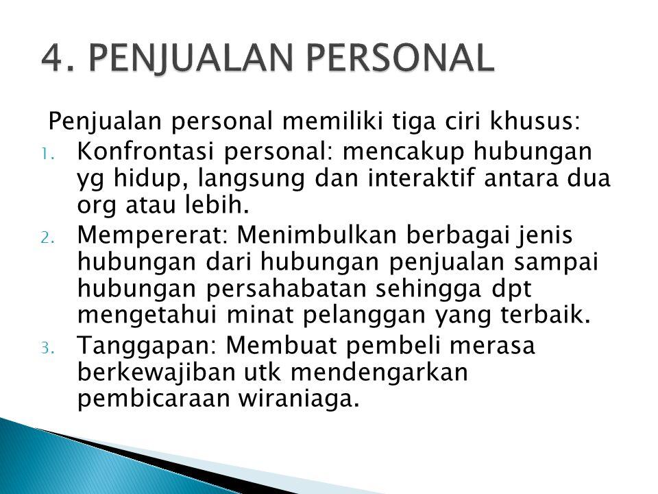 Penjualan personal memiliki tiga ciri khusus: 1. Konfrontasi personal: mencakup hubungan yg hidup, langsung dan interaktif antara dua org atau lebih.