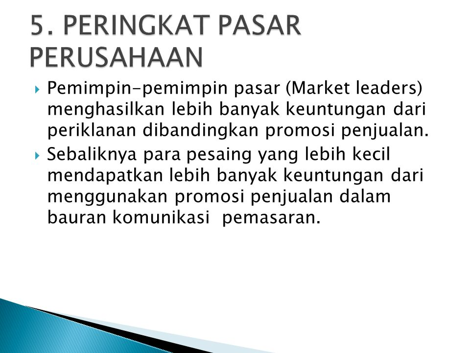  Pemimpin-pemimpin pasar (Market leaders) menghasilkan lebih banyak keuntungan dari periklanan dibandingkan promosi penjualan.  Sebaliknya para pesa