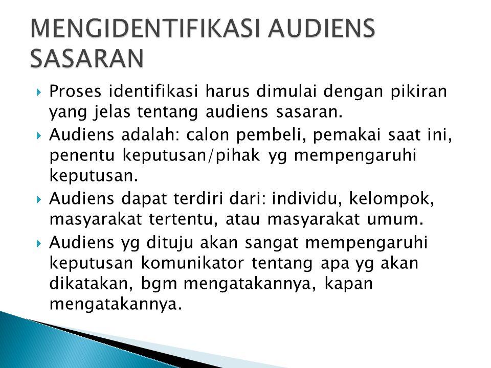 Proses identifikasi harus dimulai dengan pikiran yang jelas tentang audiens sasaran.  Audiens adalah: calon pembeli, pemakai saat ini, penentu kepu