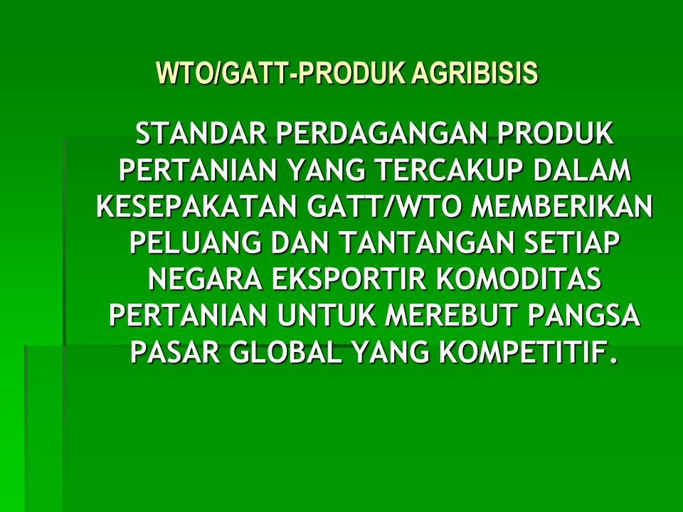 WTO/GATT-PRODUK AGRIBISIS STANDAR PERDAGANGAN PRODUK PERTANIAN YANG TERCAKUP DALAM KESEPAKATAN GATT/WTO MEMBERIKAN PELUANG DAN TANTANGAN SETIAP NEGARA