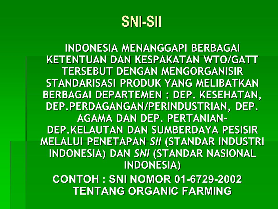 SNI-SII INDONESIA MENANGGAPI BERBAGAI KETENTUAN DAN KESPAKATAN WTO/GATT TERSEBUT DENGAN MENGORGANISIR STANDARISASI PRODUK YANG MELIBATKAN BERBAGAI DEP