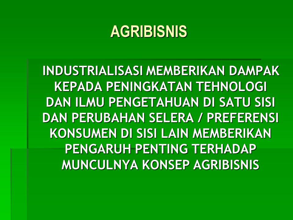 AGRIBISNIS INDUSTRIALISASI MEMBERIKAN DAMPAK KEPADA PENINGKATAN TEHNOLOGI DAN ILMU PENGETAHUAN DI SATU SISI DAN PERUBAHAN SELERA / PREFERENSI KONSUMEN