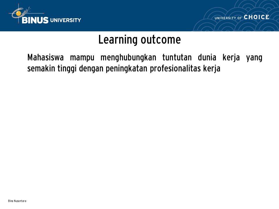 Bina Nusantara Learning outcome Mahasiswa mampu menghubungkan tuntutan dunia kerja yang semakin tinggi dengan peningkatan profesionalitas kerja
