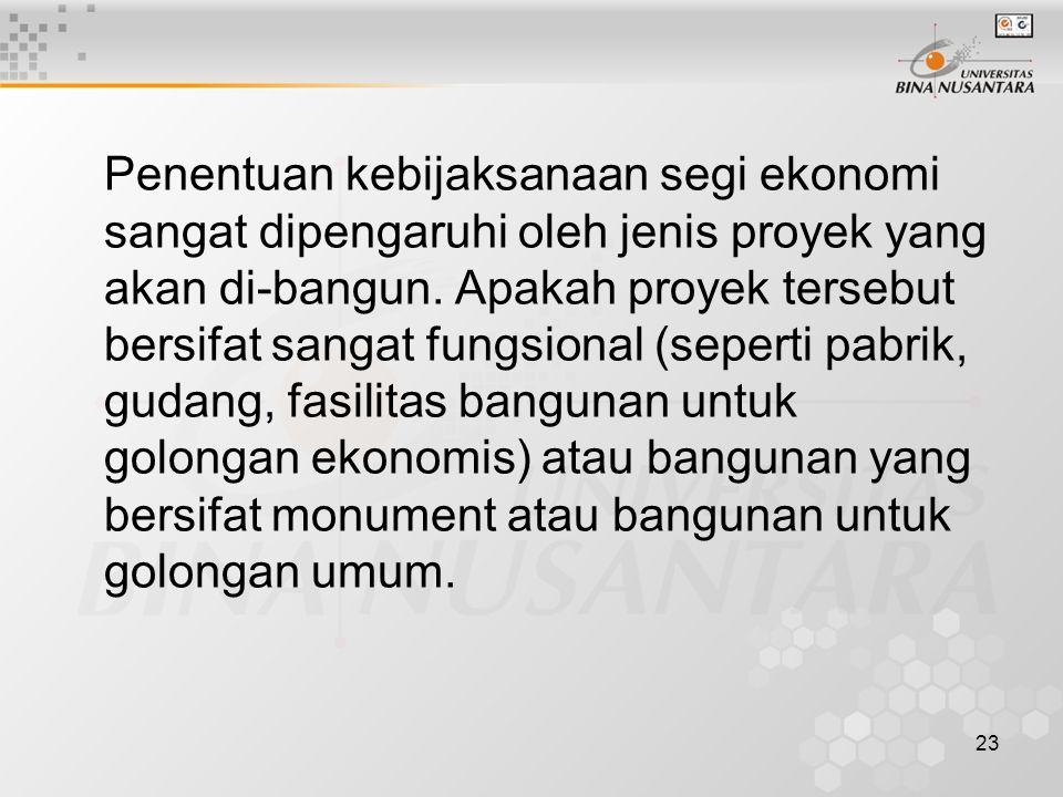 23 Penentuan kebijaksanaan segi ekonomi sangat dipengaruhi oleh jenis proyek yang akan di-bangun.