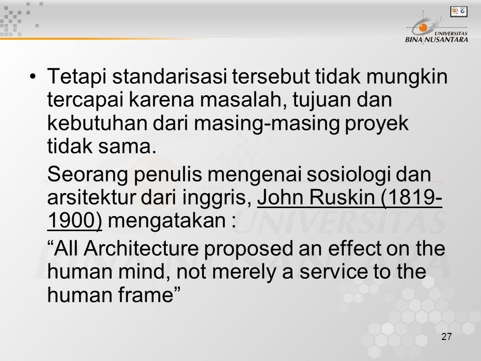 27 Tetapi standarisasi tersebut tidak mungkin tercapai karena masalah, tujuan dan kebutuhan dari masing-masing proyek tidak sama.