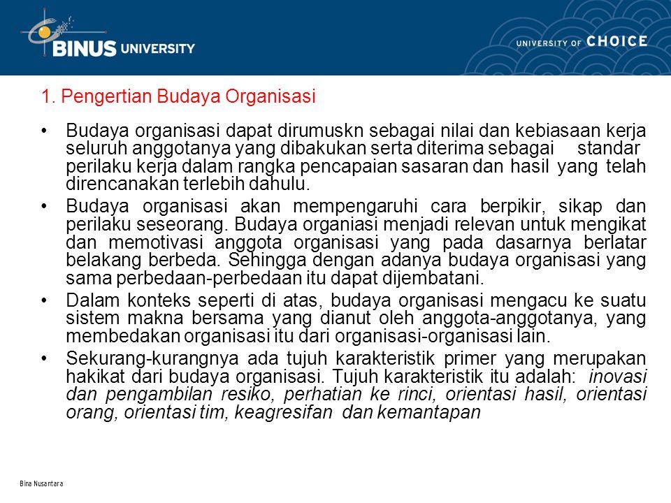 Bina Nusantara 1. Pengertian Budaya Organisasi Budaya organisasi dapat dirumuskn sebagai nilai dan kebiasaan kerja seluruh anggotanya yang dibakukan s