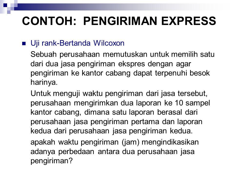 CONTOH: PENGIRIMAN EXPRESS Uji rank-Bertanda Wilcoxon Sebuah perusahaan memutuskan untuk memilih satu dari dua jasa pengiriman ekspres dengan agar pengiriman ke kantor cabang dapat terpenuhi besok harinya.