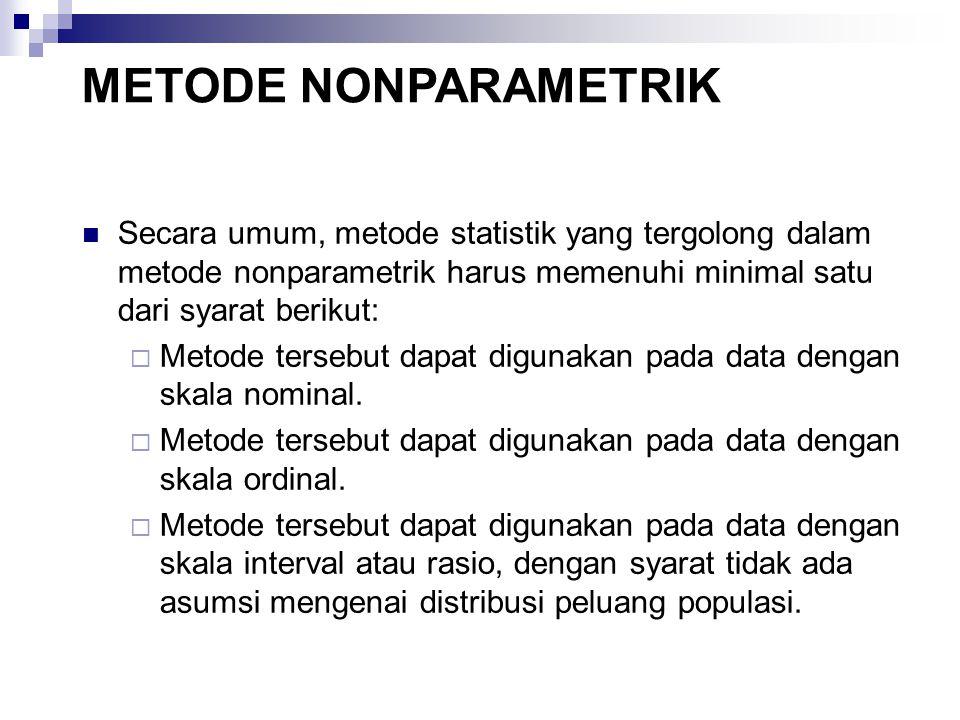 Secara umum, metode statistik yang tergolong dalam metode nonparametrik harus memenuhi minimal satu dari syarat berikut:  Metode tersebut dapat digunakan pada data dengan skala nominal.