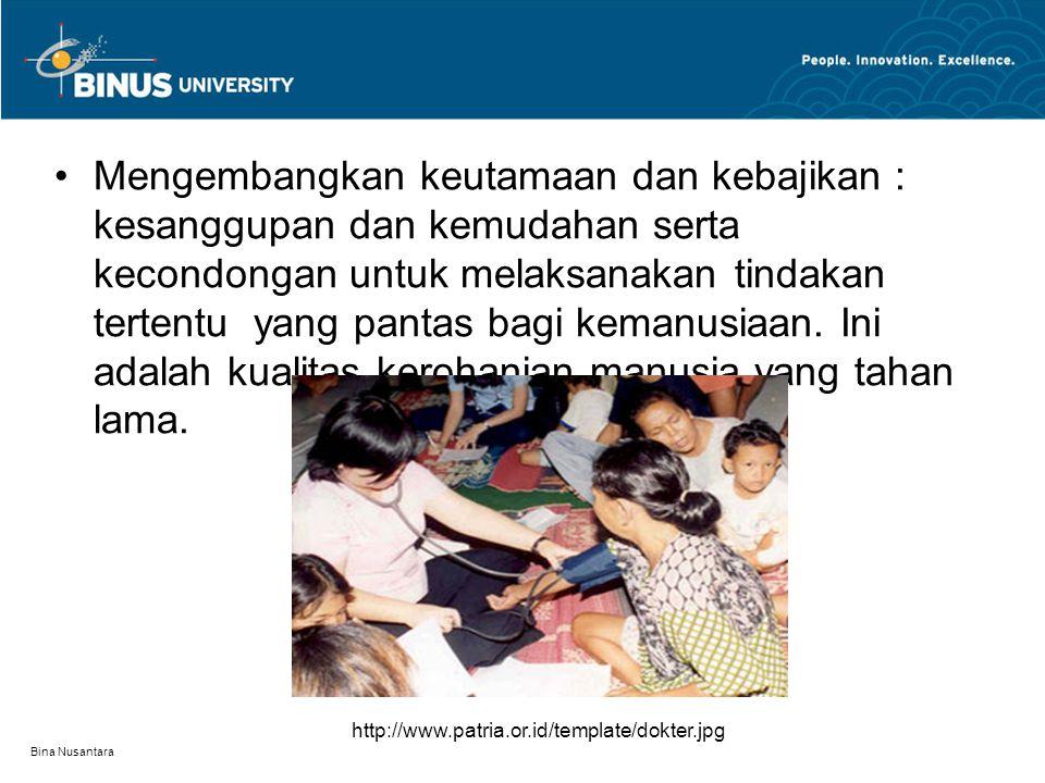 Bina Nusantara Mengembangkan keutamaan dan kebajikan : kesanggupan dan kemudahan serta kecondongan untuk melaksanakan tindakan tertentu yang pantas ba