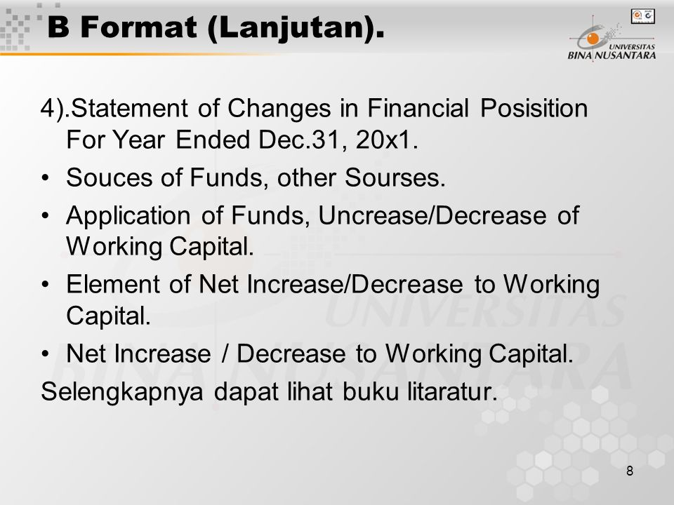 8 B Format (Lanjutan). 4).Statement of Changes in Financial Posisition For Year Ended Dec.31, 20x1. Souces of Funds, other Sourses. Application of Fun