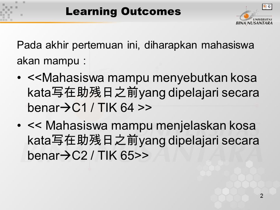 2 Learning Outcomes Pada akhir pertemuan ini, diharapkan mahasiswa akan mampu : >