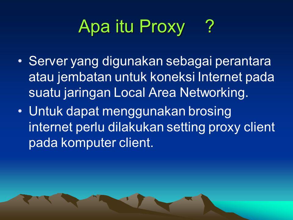Apa itu Proxy ? Server yang digunakan sebagai perantara atau jembatan untuk koneksi Internet pada suatu jaringan Local Area Networking. Untuk dapat me