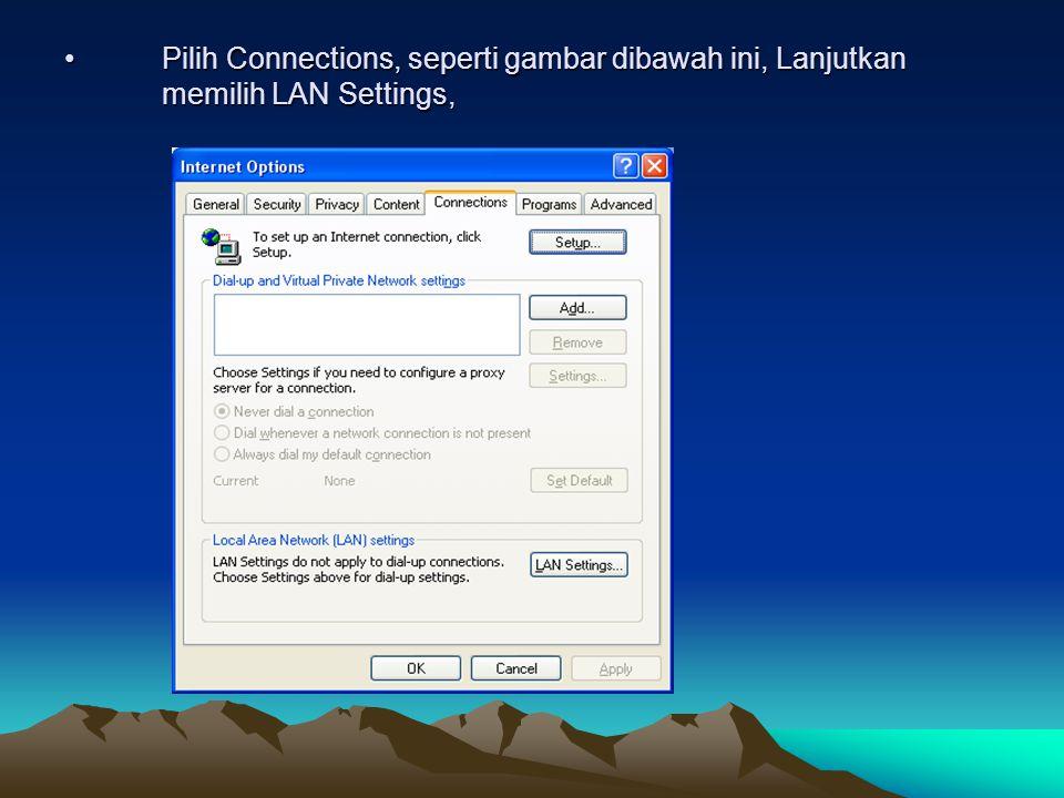 Pilih Connections, seperti gambar dibawah ini, Lanjutkan memilih LAN Settings,Pilih Connections, seperti gambar dibawah ini, Lanjutkan memilih LAN Settings,