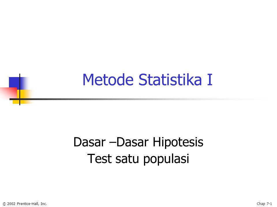 © 2002 Prentice-Hall, Inc.Chap 7-1 Metode Statistika I Dasar –Dasar Hipotesis Test satu populasi