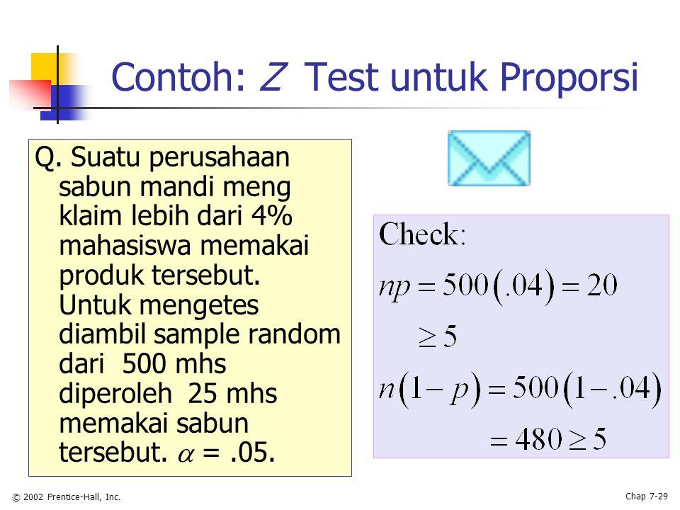 © 2002 Prentice-Hall, Inc. Chap 7-29 Contoh: Z Test untuk Proporsi Q.