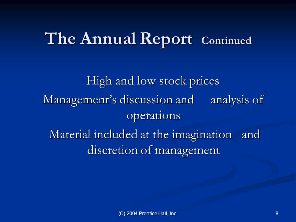 8(C) 2004 Prentice Hall, Inc. The Annual Report Continued High and low stock prices High and low stock prices Management's discussion and analysis of