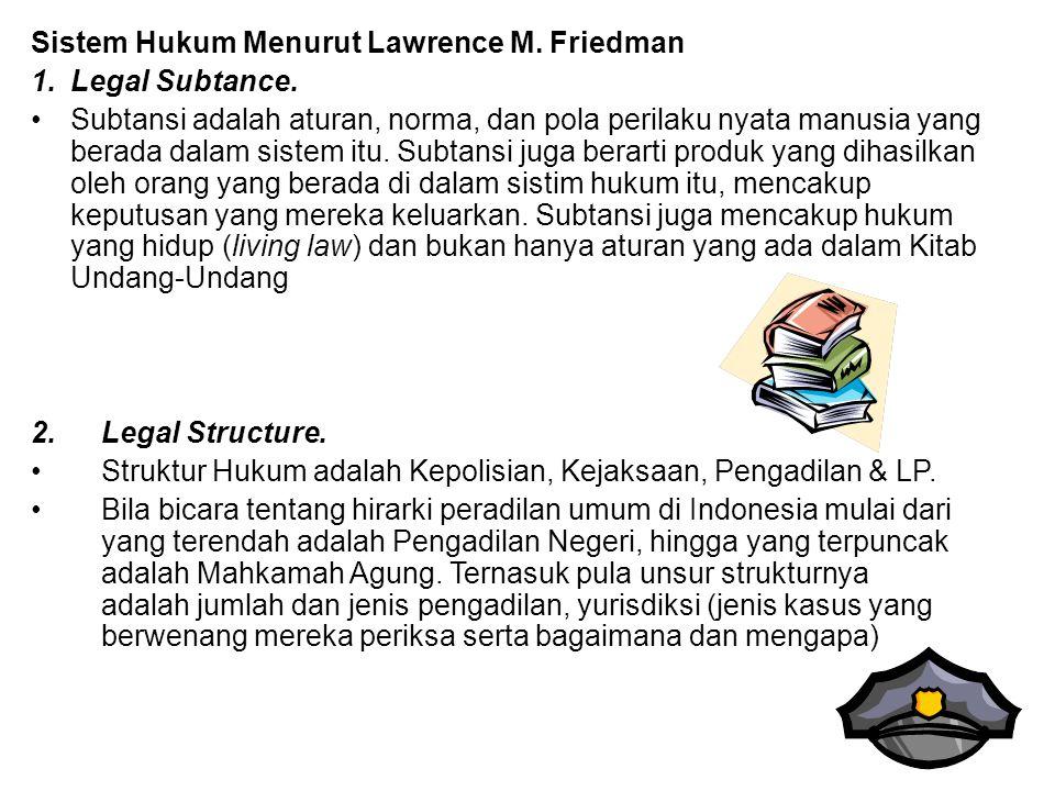 Sistem Hukum Menurut Lawrence M. Friedman 1.Legal Subtance. Subtansi adalah aturan, norma, dan pola perilaku nyata manusia yang berada dalam sistem it
