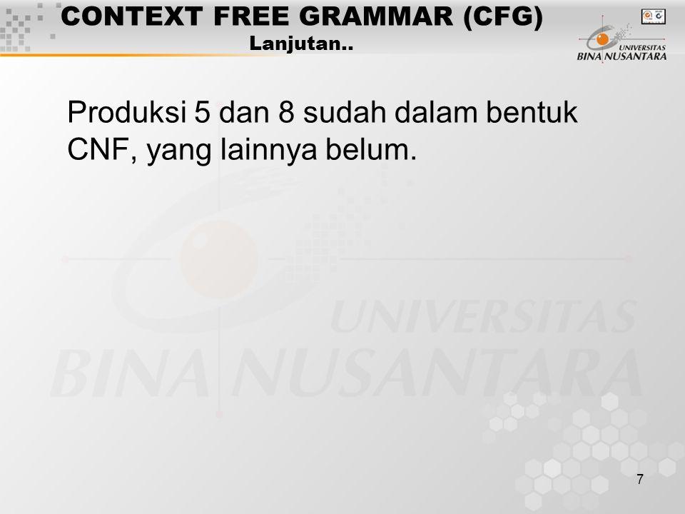 7 CONTEXT FREE GRAMMAR (CFG) Lanjutan.. Produksi 5 dan 8 sudah dalam bentuk CNF, yang lainnya belum.