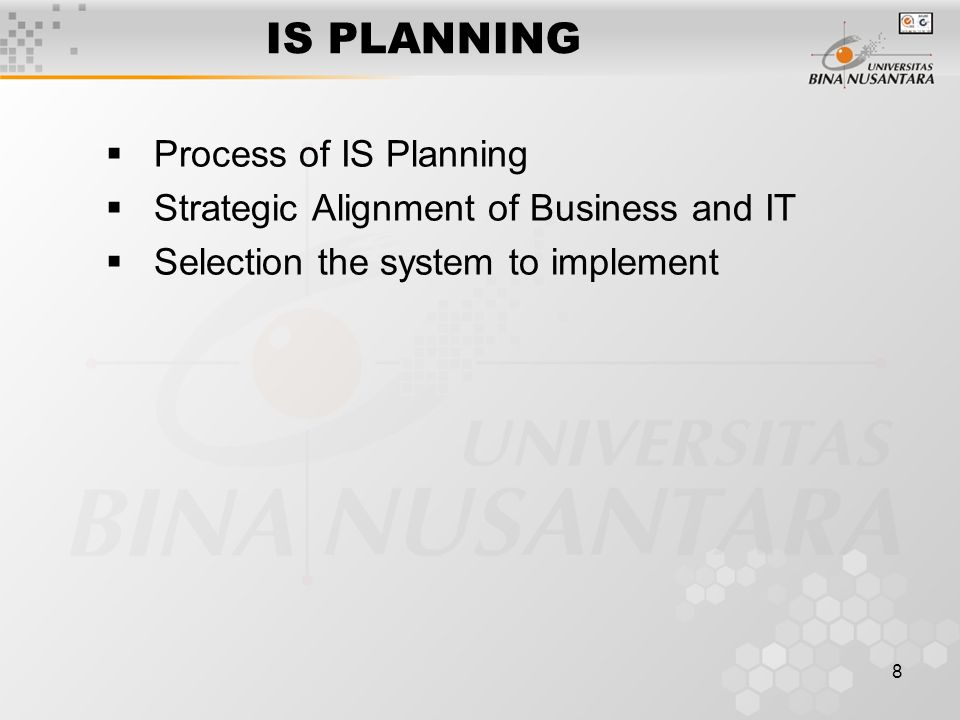 8 IS PLANNING  Process of IS Planning  Strategic Alignment of Business and IT  Selection the system to implement
