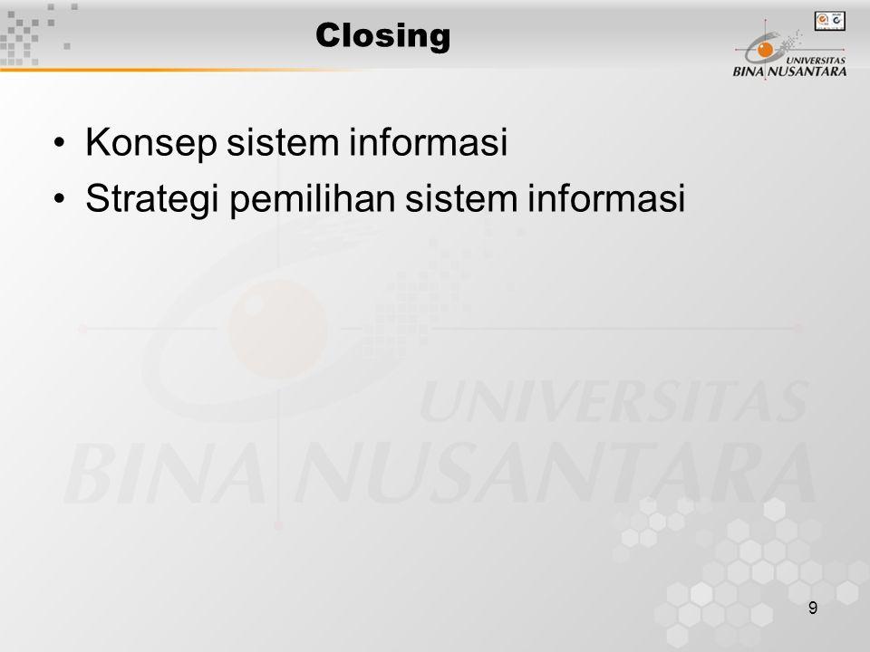 9 Closing Konsep sistem informasi Strategi pemilihan sistem informasi