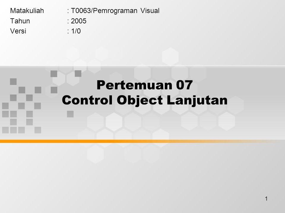 1 Pertemuan 07 Control Object Lanjutan Matakuliah: T0063/Pemrograman Visual Tahun: 2005 Versi: 1/0