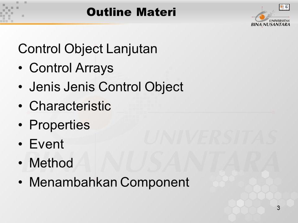 3 Outline Materi Control Object Lanjutan Control Arrays Jenis Jenis Control Object Characteristic Properties Event Method Menambahkan Component