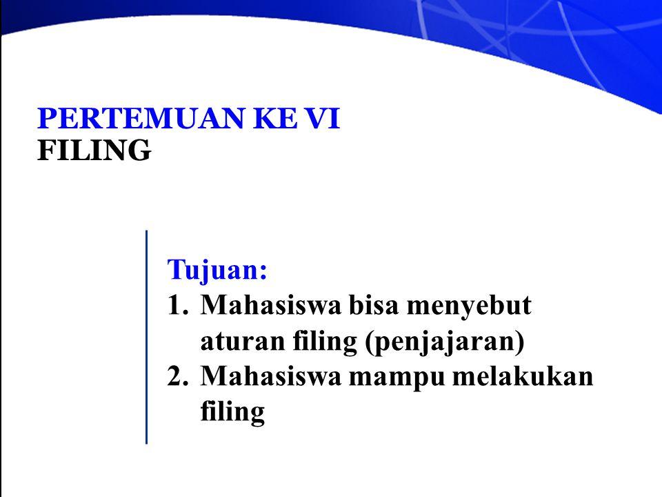 PERTEMUAN KE VI FILING Tujuan: 1.Mahasiswa bisa menyebut aturan filing (penjajaran) 2.Mahasiswa mampu melakukan filing