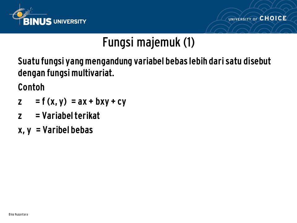 Bina Nusantara Fungsi majemuk (1) Suatu fungsi yang mengandung variabel bebas lebih dari satu disebut dengan fungsi multivariat. Contoh z = f (x, y) =