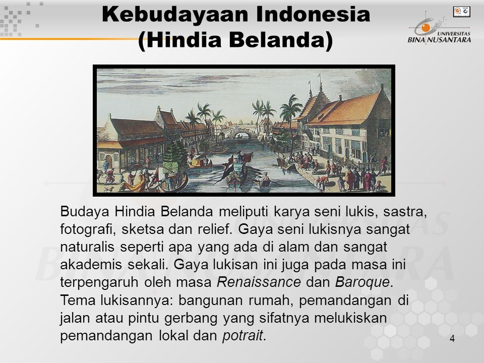 4 Kebudayaan Indonesia (Hindia Belanda) Budaya Hindia Belanda meliputi karya seni lukis, sastra, fotografi, sketsa dan relief.