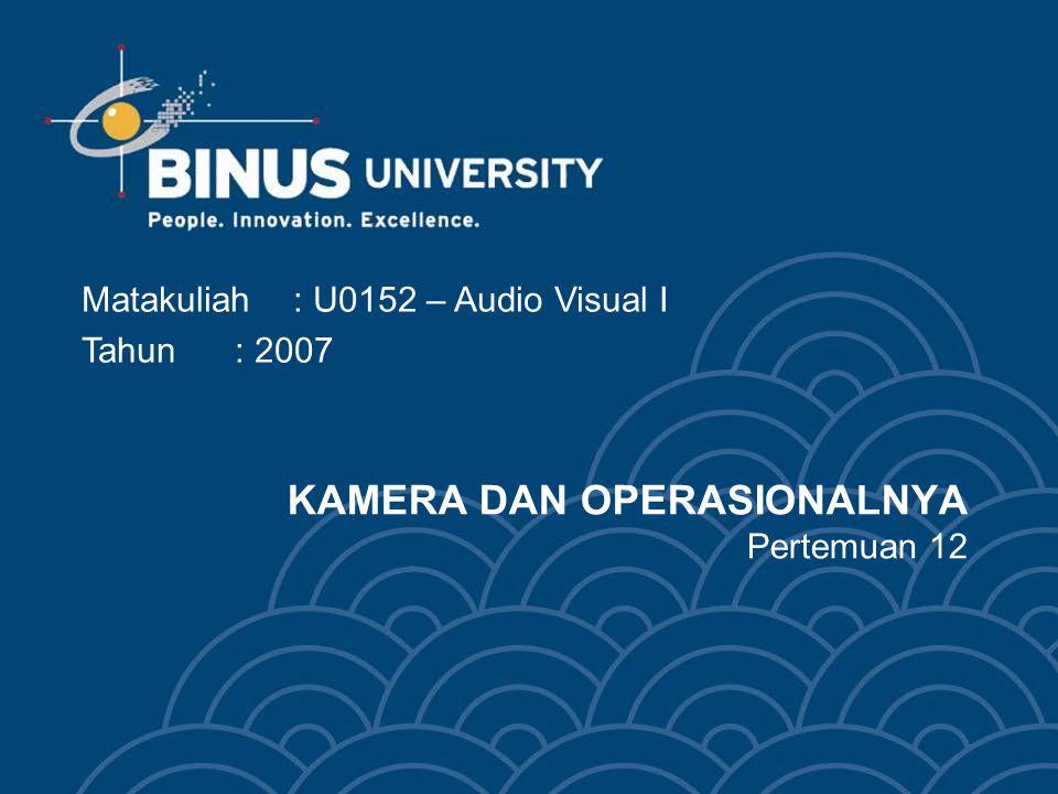 KAMERA DAN OPERASIONALNYA Pertemuan 12 Matakuliah: U0152 – Audio Visual I Tahun: 2007