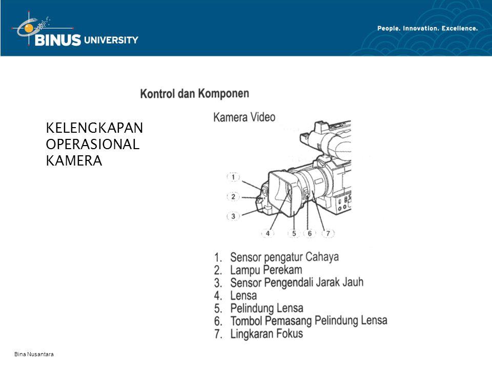 Bina Nusantara KELENGKAPAN OPERASIONAL KAMERA