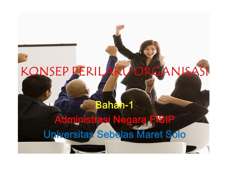 KONSEP PERILAKU ORGANISASI Bahan-1 Administrasi Negara FISIP Universitas Sebelas Maret Solo